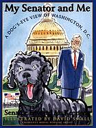 My senator and me : a dog's eye view of Washington, D.C