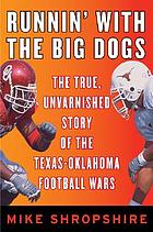 Runnin' with the big dogs : the true, unvarnished story of the Texas-Oklahoma football wars