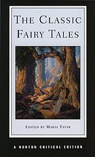 The classic fairy tales : texts, criticism