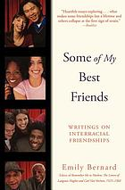 Some of my best friends : writings on interracial friendships