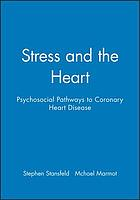Stress and the heart psychosocial pathways to coronary heart disease