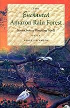 The enchanted Amazon rain forest : stories from a vanishing world