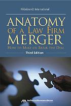 Anatomy of a law firm merger : how to make--or break--the deal
