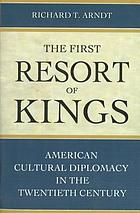 The first resort of kings American cultural diplomacy in the twentieth century