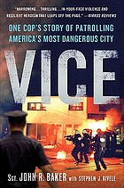 Vice : one cop's story of patrolling America's most dangerous city