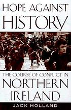 Hope against history : the course of conflict in Northern Ireland