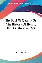 The fool of quality ; or, The history of Henry Earl of Moreland : In three volumes.