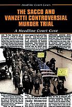 The Sacco and Vanzetti controversial murder trial : a headline court case