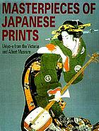 Masterpieces of Japanese prints : the European collections : Ukiyo-e from the Victoria and Albert Museum