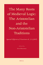 The many roots of medieval logic : the aristotelian and the non-aristotelian traditions : special offprint of Vivarium 45, 2-3 (2007)