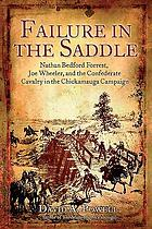 Failure in the saddle Nathan Bedford Forrest, Joseph Wheeler, and the Confederate Cavalry in the Chickamauga campaign