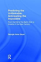 Predicting the unthinkable, anticipating the impossible : from the fall of the Berlin Wall to America in the new century