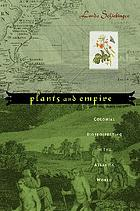 Plants and empire : colonial bioprospecting in the Atlantic world