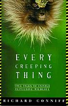Every creeping thing : true tales of faintly repulsive wildlife