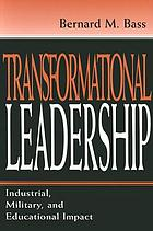 Transformational leadership : industrial, military, and educational impact