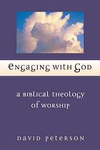 Engaging with God : a biblical theology of worship