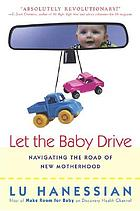 Let the baby drive : navigating the road of new motherhood