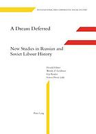 A dream deferred : new studies in Russian and Soviet labour history