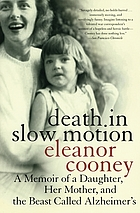 Death in slow motion : a memoir of a daughter, her mother, and the beast called Alzheimer's