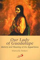 Our Lady of Guadalupe : history and meaning of the apparitions
