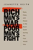 Rich man's war, poor man's fight : race, class, and power in the rural South during the first world warRich man's war, poor man's fight race, class, and power in the rural South during the first world war