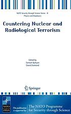 Countering nuclear and radiological terrorism : [Proceedings of the NATO Advanced Research Workshop on Countering Nuclear and Radiological Terrorism, Yerevan, Armenia, 2-6 October 2005]