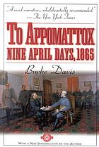To Appomattox : nine April days, 1865