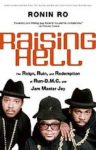 Raising hell : the reign, ruin, and redemption of Run-D.M.C. and Jam Master Jay