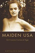 Maiden USA : girl icons come of age