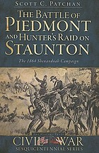 The Battle of Piedmont and Hunter's raid on Staunton : the 1864 Shenandoah campaign