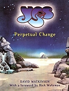 Yes : perpetual change : thirty years of Yes