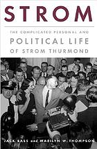 Strom : the complicated personal and political life of Strom Thurmond