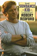 The Sundance Kid : an unauthorized biography of Robert Redford