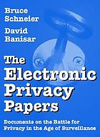 The electronic privacy papers : documents on the battle for privacy in the age of surveillance