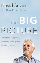 The big picture : reflections on science, humanity, and a quickly changing planet