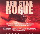 Red star rogue [the untold story of a Soviet submarine's nuclear strike attempt on the U.S.]