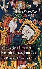 Christina Rossetti's faithful imagination : the devotional poetry and prose