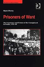 Prisoners of want the experience and protest of the unemployed in France, 1921-45