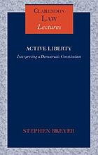 Active liberty : interpreting a democratic Constitution