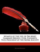Memoir of the life of Sir Marc Isambard Brunel, civil engineer, vice-president of the Royal Society, corresponding member of the Institute of France, etc.