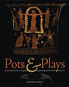 Pots & plays : interactions between tragedy and Greek vase-painting of the fourth century B.C.