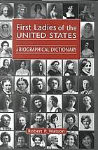 First ladies of the United States : a biographical dictionary