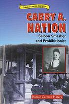 Carry A. Nation : saloon smasher and prohibitionist