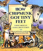 How Chipmunk got tiny feet : Native American animal origin stories
