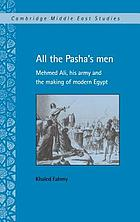 All the pasha's men : Mehmed Ali, his army, and the making of modern Egypt