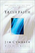 Fresh faith : what happens when real faith ignites God's people