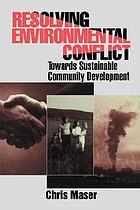 Resolving environmental conflict : towards sustainable community development