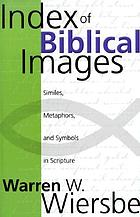 Index of biblical images : similes, metaphors, and symbols in Scripture : based on the text of the New International Version of the Bible
