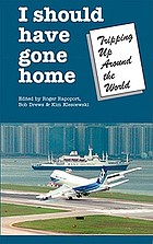I should have gone home : tripping up around the world