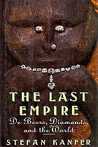 The last empire : De Beers, diamonds, and the world